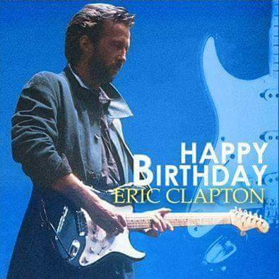 A Belated HAPPY BIRTHDAY to Eric Clapton. Rock\n Roll\n at 72