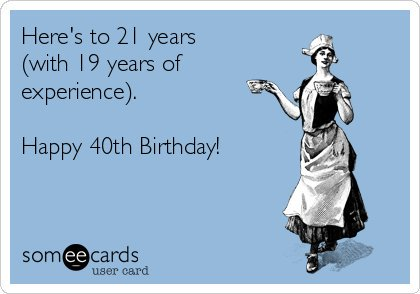 Happy Birthday! Hope you have an amazing day! 40 is the new 20! Lol x