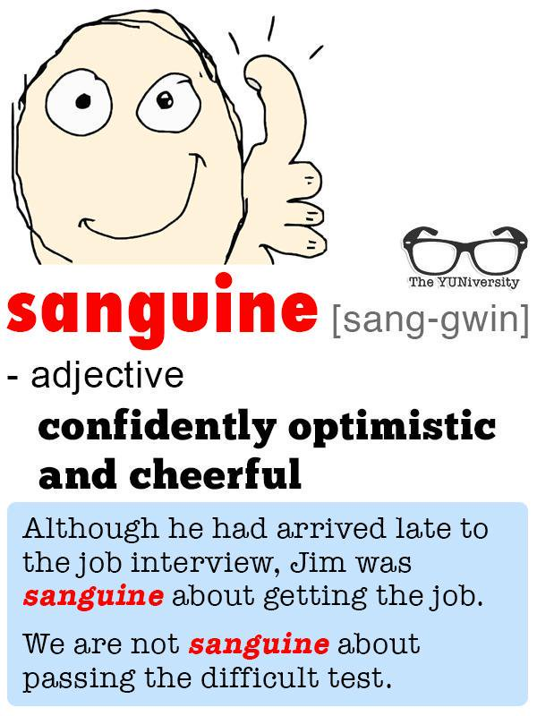 Sanguine   [SANG-gwin]  (adj.) confidently optimistic and cheerful 👍 🙌  #vocabulary https://t.co/P7oLyh0aM8