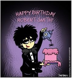 Happy birthday to my hero, Robert Smith of