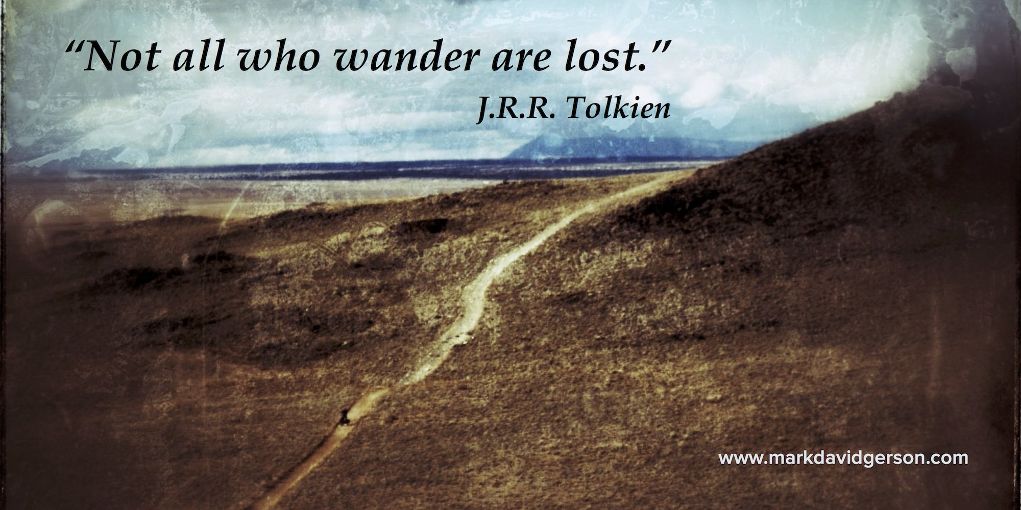"""not all who wander are lost essay """"not all who wander are lost,"""" an almost-but-not-quite ay, there's the rub: sometimes, those who wander are lost and first-person essays."""
