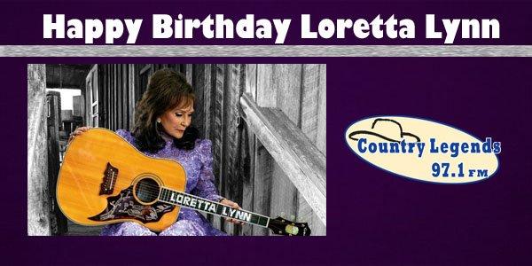 We Want To Wish A Very Happy Birthday To Loretta Lynn!