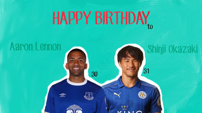 Happy Birthday to Aaron Lennon (30) and Shinji Okazaki (31)!!