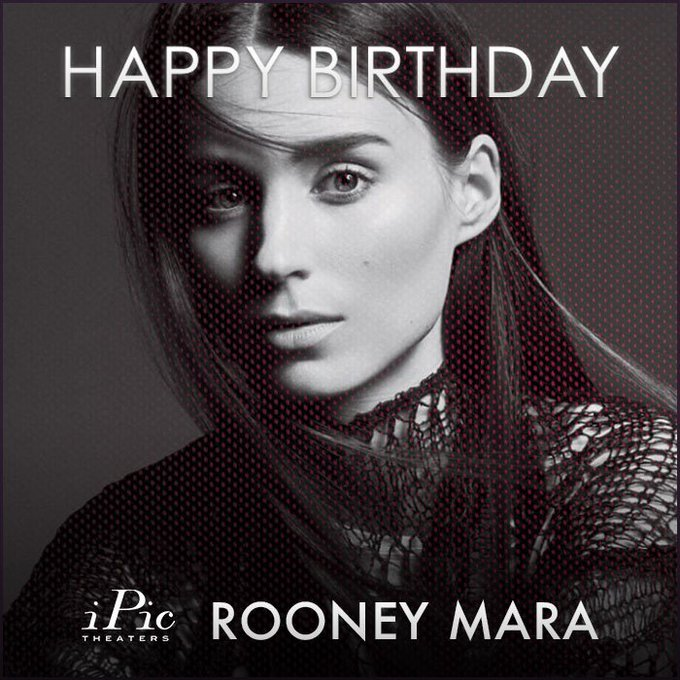 She kicked butt in and fell in love with Happy birthday, Rooney Mara.