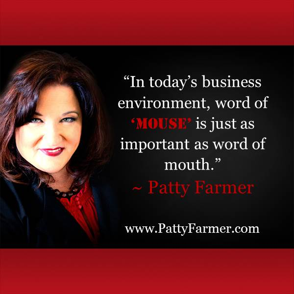 """In today's business environment, word of 'mouse' is just as important as word of mouth."" ~ @PattyFarmer http://t.co/sJBgMtS7Yy"