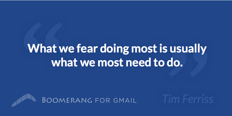 """What we fear doing most is usually what we most need to do."" - Tim Ferriss (@tferriss) #productivity http://t.co/MoHa5iJHxl"