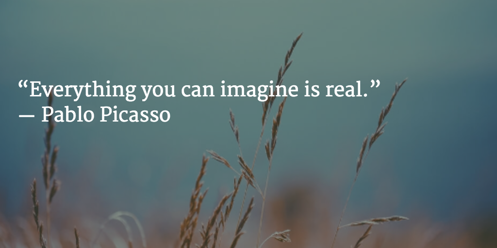 """Everything you can imagine is real.""  ― Pablo Picasso http://t.co/NGJytc1fsh"