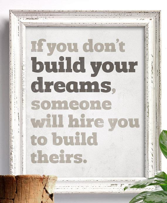 """""""If you don't build your dreams, someone will hire you to build theirs"""" #quote #MondayMotivation http://t.co/L9J4Q0Xa7G"""