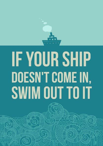 If your ship doesn't come in, swim out to it. http://t.co/snxtDv3D7y