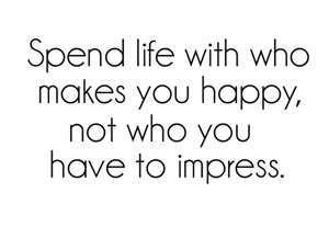 Spend life with who makes you happy, not who you have to impress. http://t.co/OKHJgeUjI8
