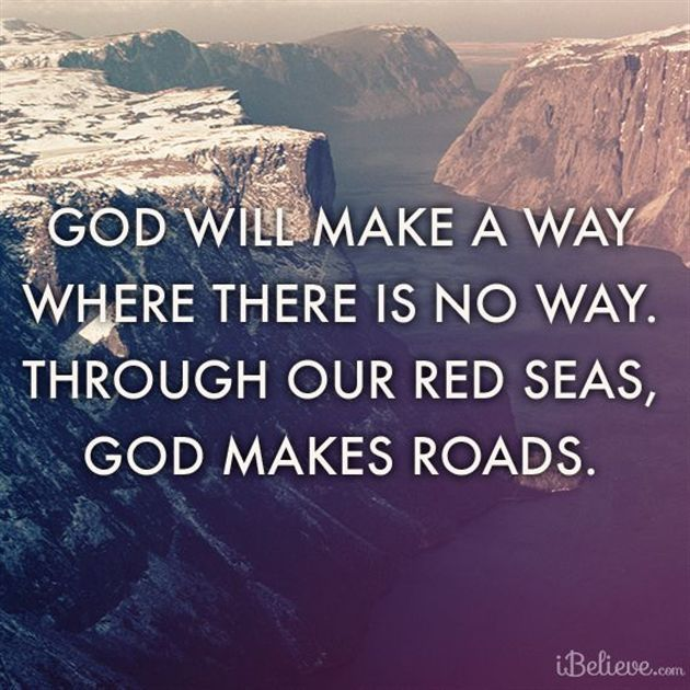 God will make a way where there is no way. #LordJesusSaveUs http://t.co/WgySOEvFN8