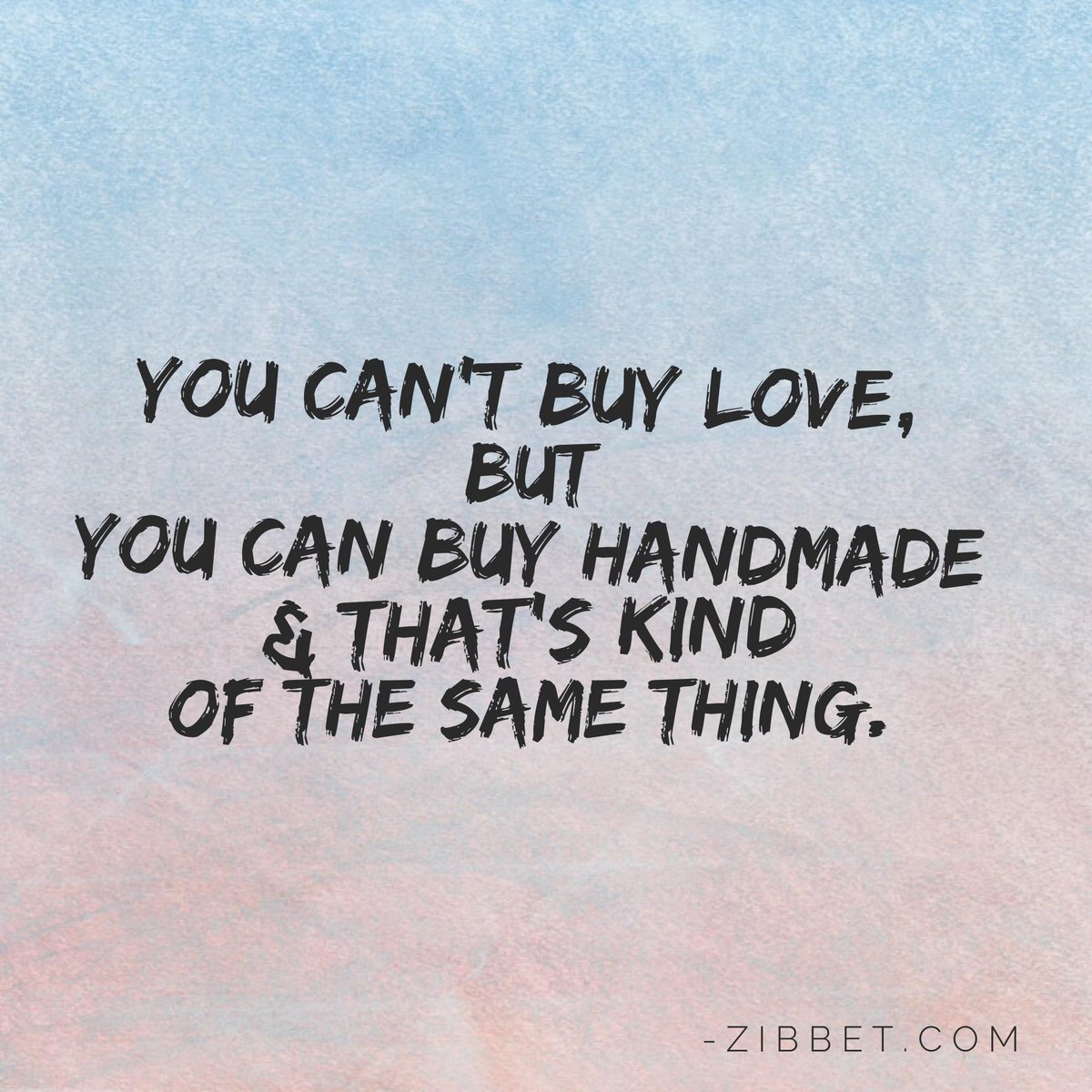 """You can't buy love, but you can buy handmade and that's kind of the same thing."" #SupportHandmade & share. #quote http://t.co/r3hT9ZlhnH"