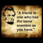 """""""A friend is one who has the same enemies as you have."""" Abraham Lincoln #quote #quoteoftheday https://t.co/yTjROwkG8R Please RT"""