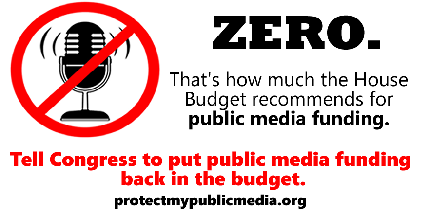 BREAKING: #HouseBudget defunds public radio + TV. Restore this funding + #SaveYourStations: http://t.co/irwzylslih http://t.co/RVtxHoW842