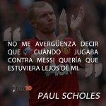 """""""No me avergüenza decir que cuando jugaba contra Messi quería que estuviera lejos de mi.""""  —Paul Scholes. http://t.co/chdkGp5Hpq"""