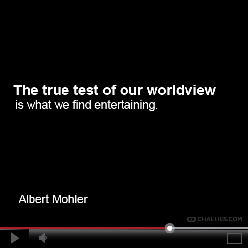 """The true test of our worldview is what we find entertaining."" (Albert Mohler) http://t.co/nn78QSerbN"