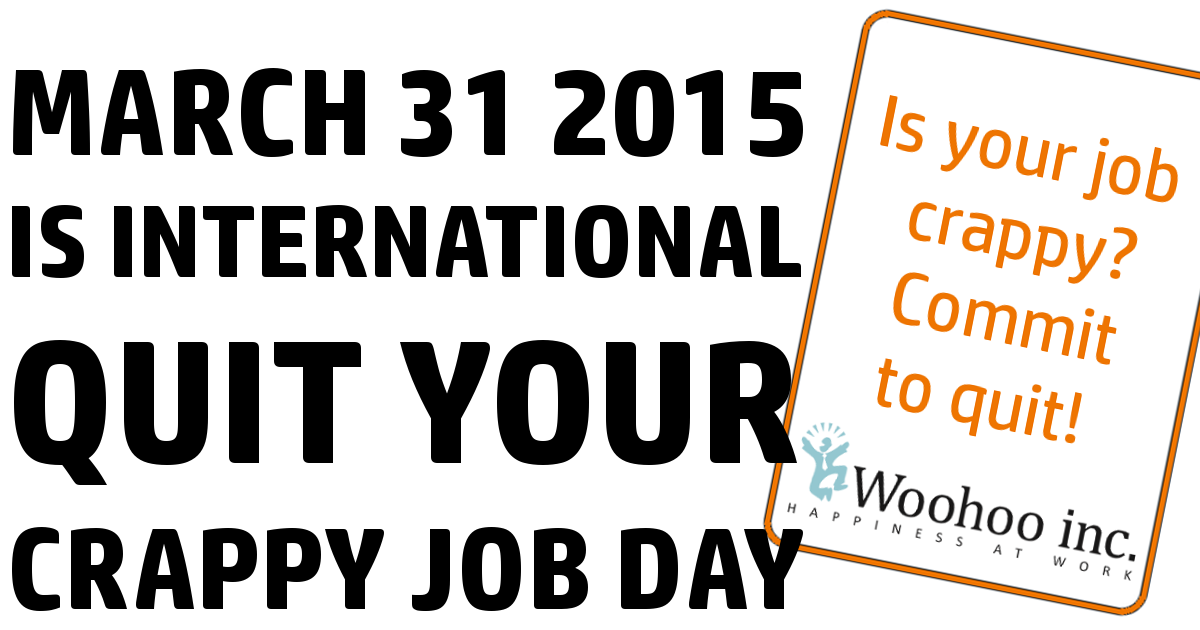 International Quit Your Crappy Job Day is tomorrow. Is your job crappy? Get the hell out! http://t.co/7JhJjXdn2T http://t.co/HrBnzWvJcU