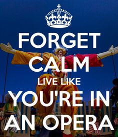 Forget Calm. Live Like You're in an Opera! http://t.co/LeFwD87Bcl