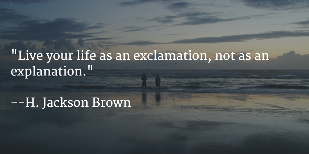 """""""Live your life as an exclamation, not as an explanation.""""  --H. Jackson Brown  #leadership http://t.co/3xAxOt2Jq7"""