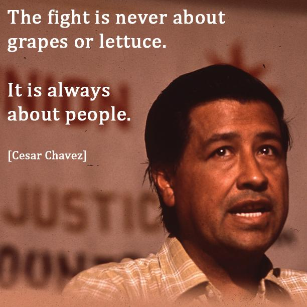 """The fight is never about grapes or lettuce. It is always about people."" #CesarChavezDay http://t.co/xEvCRYiYfz"