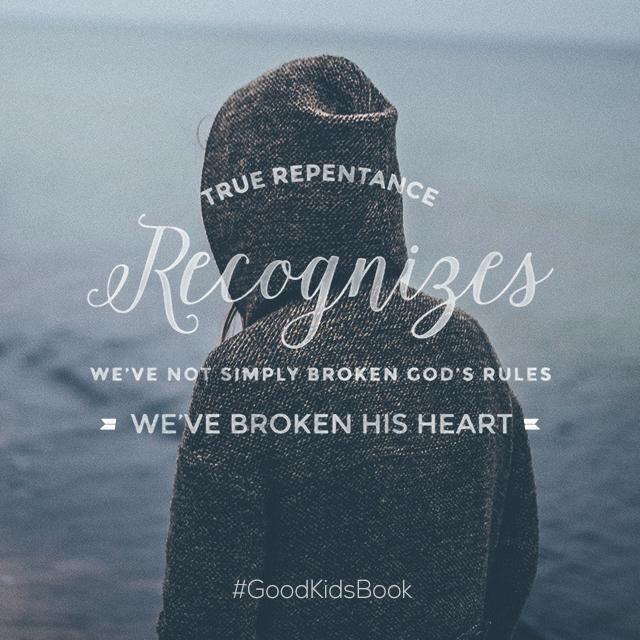 True repentance recognizes we've not simply broken God's rules—we've broken His heart. @DavidHertweck #GoodKidsBook http://t.co/jqiinNkxkz
