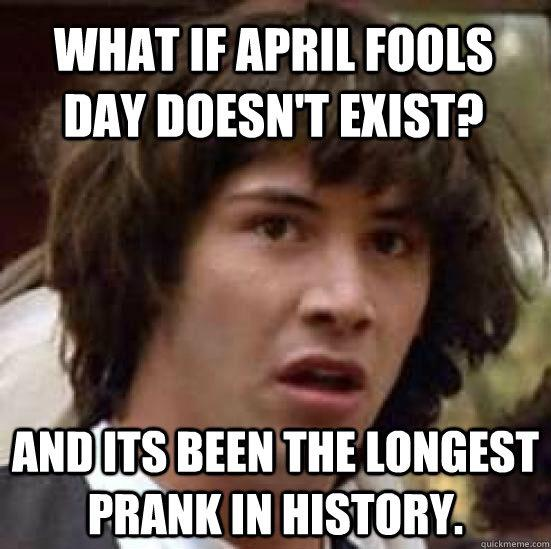 What if April Fools doesn't exist... #AprilFoolsDay2015 #AprilFools #AprilFoolsDay http://t.co/kQcqfaODHE