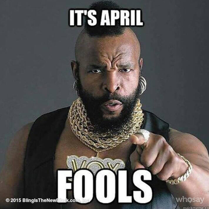 """@BlingYourBrand: #AprilFools http://t.co/ifsj8X8mdP"" Excellent. #itsnotapitytobeclever"
