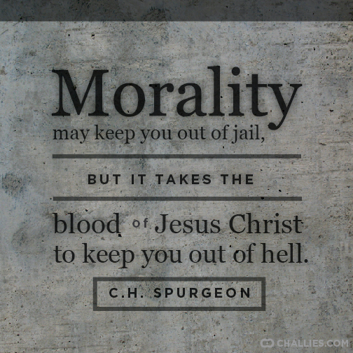"""Morality may keep you out of jail, but it takes the blood of Jesus Christ to keep you out of hell."" (C.H. Spurgeon) http://t.co/5aqcNz28HK"