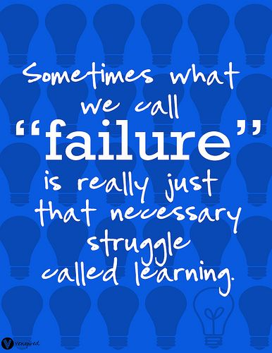 "Sometimes what we call ""failure"" is really just that necessary struggle called learning!  #MondayMotivation http://t.co/XkUo4R2OUH"
