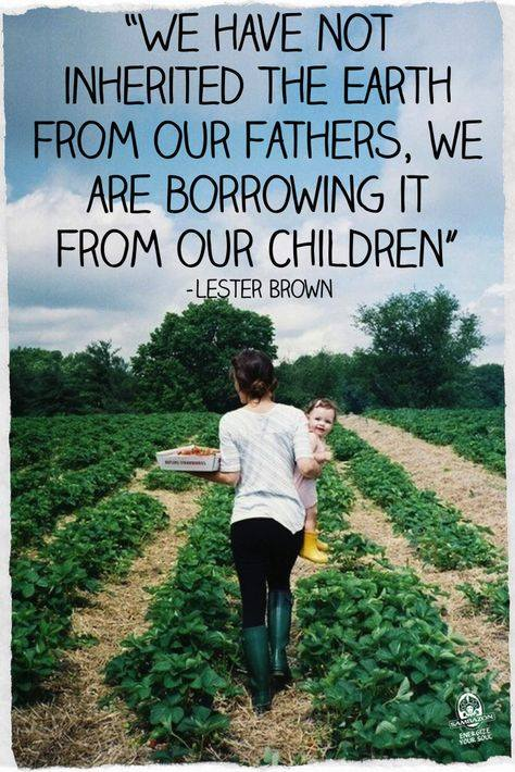 """We Have Not Inherited the Earth From Our Fathers,we are borrowing it from our children""-Lester Brown happy #earthday http://t.co/aeyX3cWn2M"