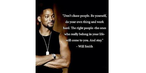 """""""Don't chase people. Be yourself, do your own thing and... the right people... will come to you."""" -Will Smith #Loa http://t.co/n0FCCXKRrc"""