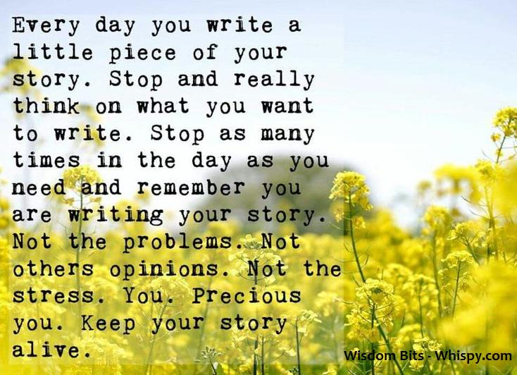 Every day you write a little piece of your story... #wisdombits http://t.co/hMfTJQZv5h