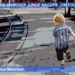 2 1/2-jähriger Bub macht nächtlichen Ausflug durch #München http://t.co/wstKl2OSV4 http://t.co/UfWKekxO5J