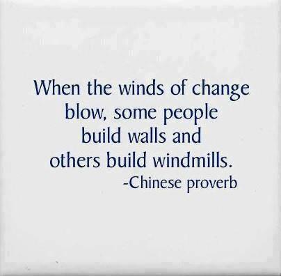 When the winds of change blow some build windmills, while others build walls Chinese Proverb http://t.co/BeNXhNAPQQ
