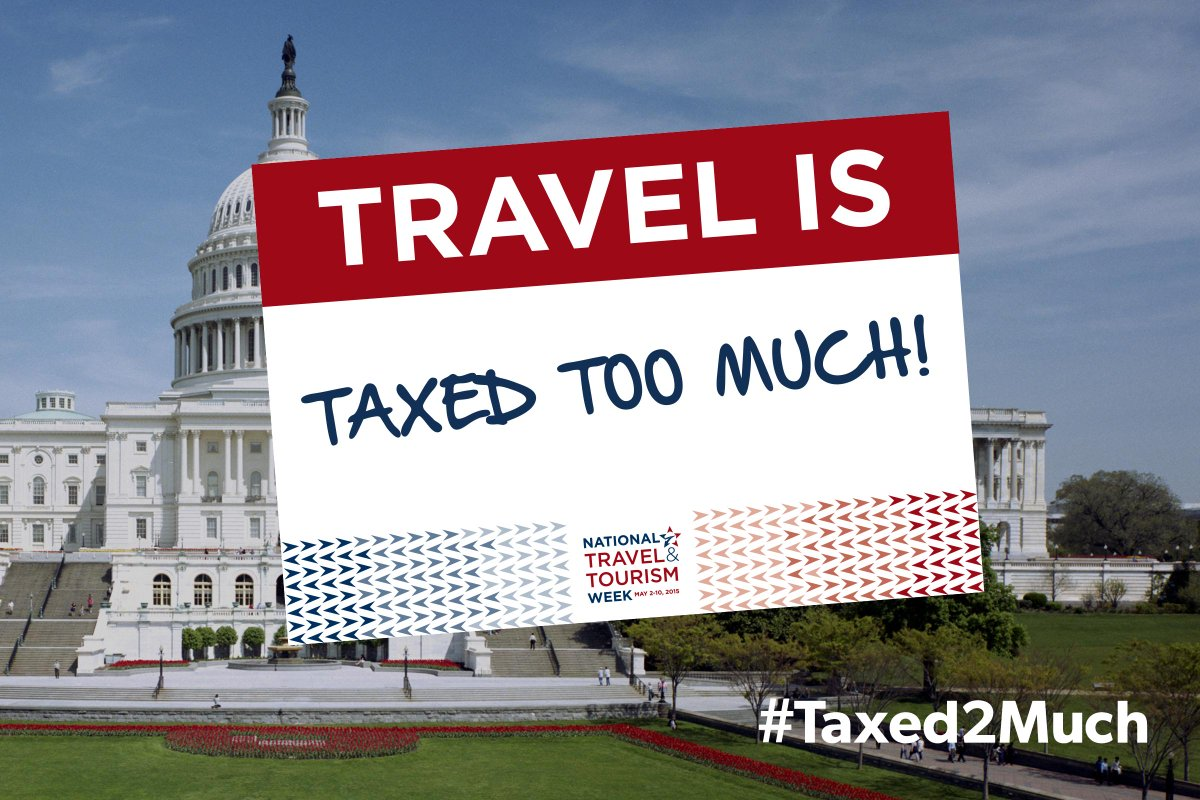 "Celebrate NTTW2015 by telling @UStravel ""Travel is TAXED TOO MUCH!"" Taxed2Much:"