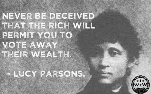 """Never be deceived that the rich will will allow you to vote away their wealth"" Lucy Parsons http://t.co/9L3llVokdO http://t.co/pogWQAQ4tQ"