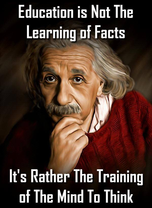 The value of education is not the learning of many facts but the training of the mind to think. ~ Albert Einstein http://t.co/p2kSo7JqZN