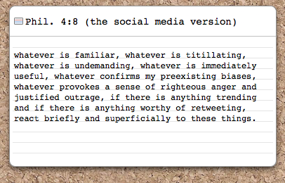 Phil. 4:8 — the social media version (edited and improved) http://t.co/MxUqUzDOp2