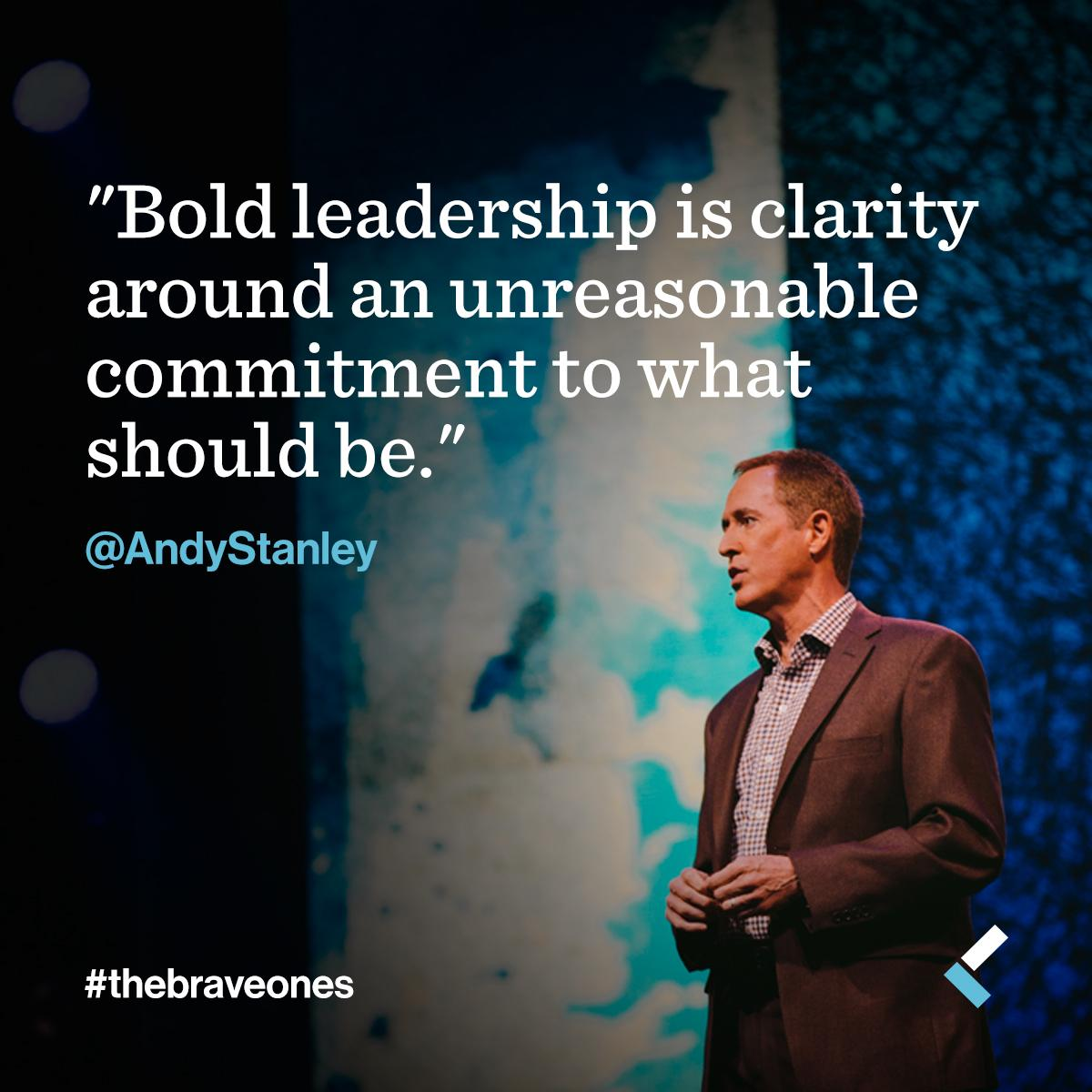 Bold leadership is clarity around an unreasonable commitment to what should be -@AndyStanley #thebraveones http://t.co/0UyMnPyfJI