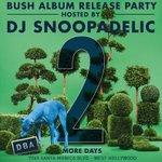 #BUSH album release party @dbahollywood 5/11 #DJSNOOPADELIC & @djfredmatters ! http://t.co/xGP8sfrQXd