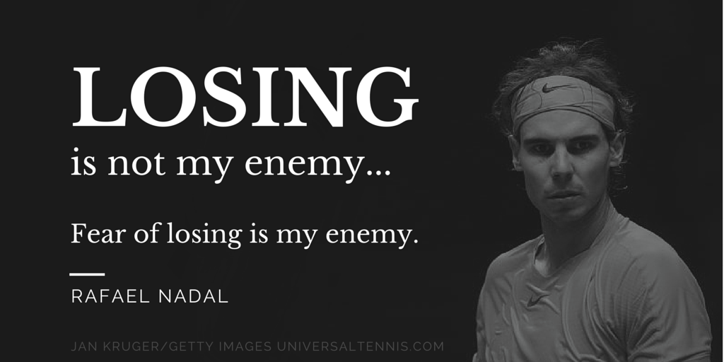 Losing is not my enemy..fear of losing is my enemy. — Rafael Nadal  #motivation http://t.co/HWCRoVC3jB
