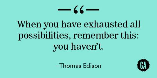 """When you have exhausted all possibilities, remember this: you haven't."" - Thomas Edison #MondayMotivation http://t.co/PY9U4TTj6e"