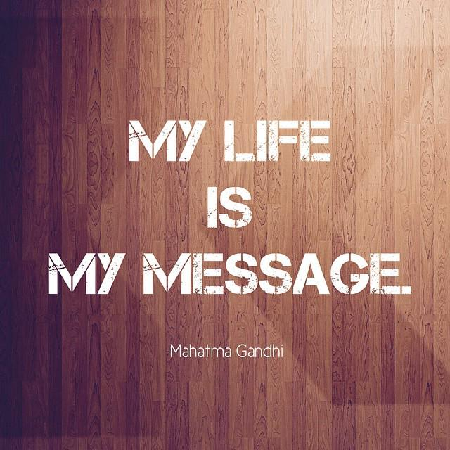 My life is my message. #quote #gandhi http://t.co/7SYdDgDGmq