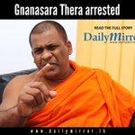Gnanasara Thera arrested #SriLanka http://t.co/yYKOhriCbz http://t.co/T2L5bjPXis