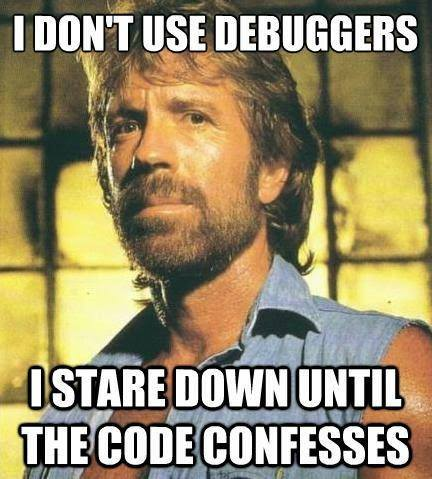 I don't use debuggers... I stare down until the code confesses #ChuckNorrisGeekHumor http://t.co/SuA2CZAITh