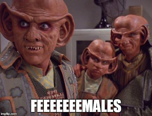 """Periodic reminder that whenever anyone says """"females"""" to mean """"women"""" it must be pronounced in a Ferengi voice. http://t.co/P6OwYoMnDG"""