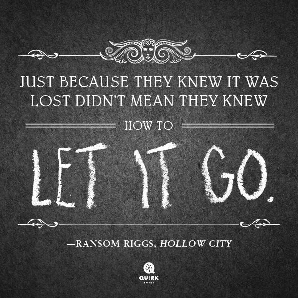 """""""Just because they knew it was lost didn't mean they knew how to let it go""""—@ransomriggs in Hollow City #staypeculiar http://t.co/Gq6dFWfWqo"""