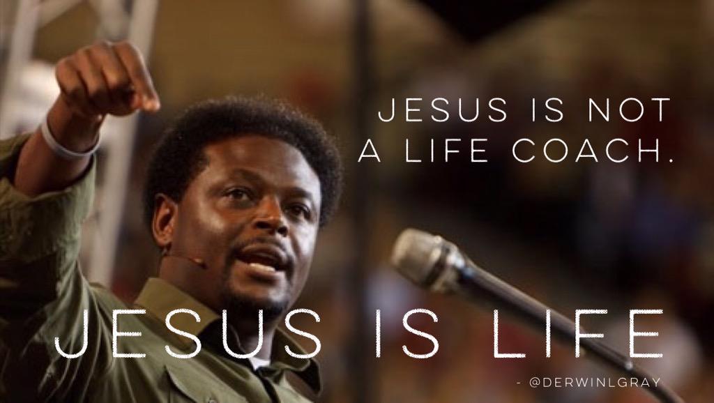 Jesus is not a life coach. JESUS IS LIFE! - @DerwinLGray  http://t.co/4RMTtM0cde