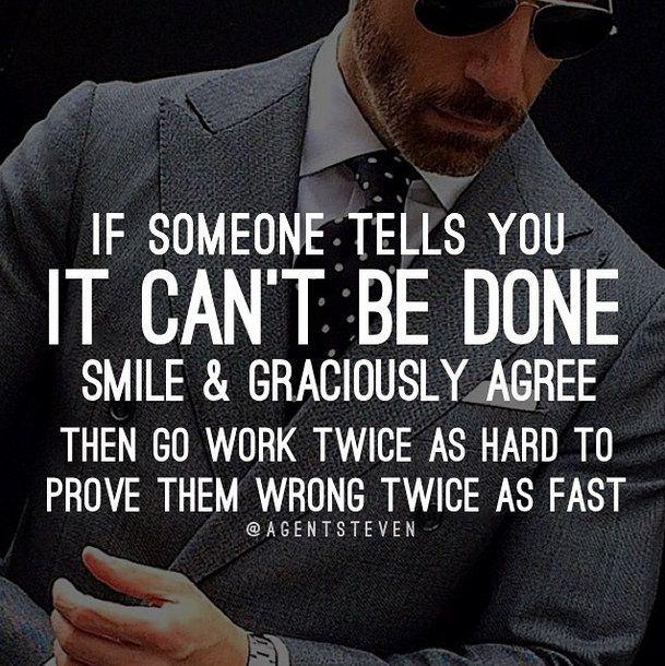 """If someone tells you 'it can't be done' smile and graciously agree THEN..."" #MondayMotivation http://t.co/7qjzMpSmgZ"