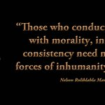 """""""Those who conduct themselves with morality,integrity & consistency need not fear the forces of inhumanity & cruelty"""" http://t.co/WyzJzovdVJ"""